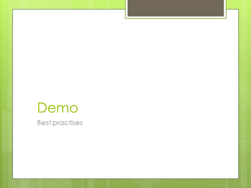 Demo Best practises