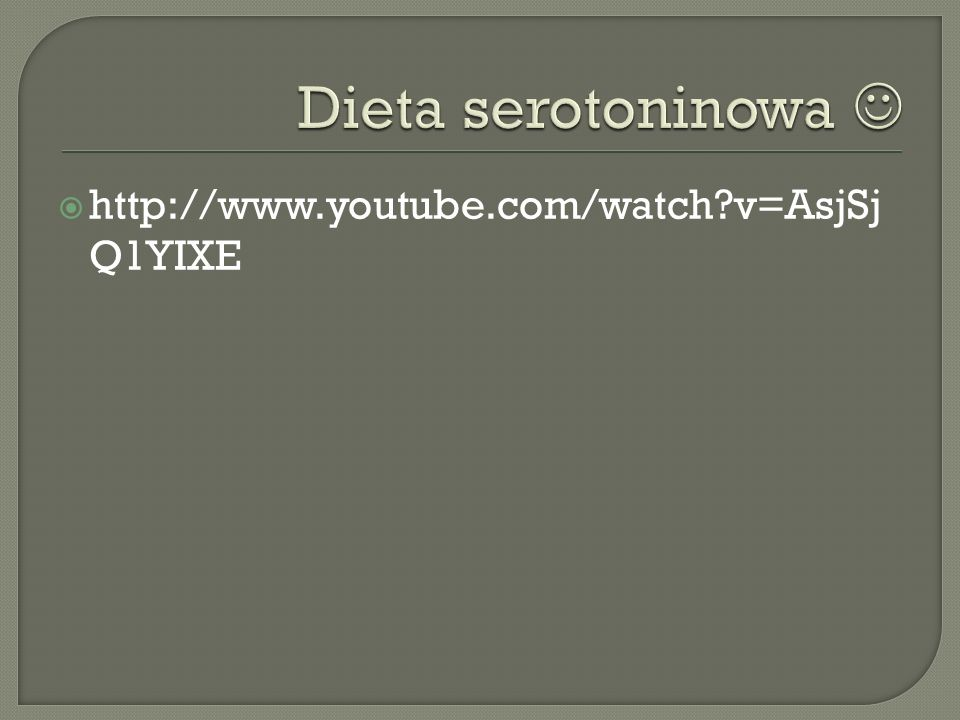Dieta serotoninowa  http://www.youtube.com/watch v=AsjSjQ1YIXE
