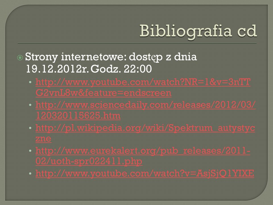 Bibliografia cd Strony internetowe: dostęp z dnia 19.12.2012r. Godz. 22:00. http://www.youtube.com/watch NR=1&v=3nTT G2vnL8w&feature=endscreen.