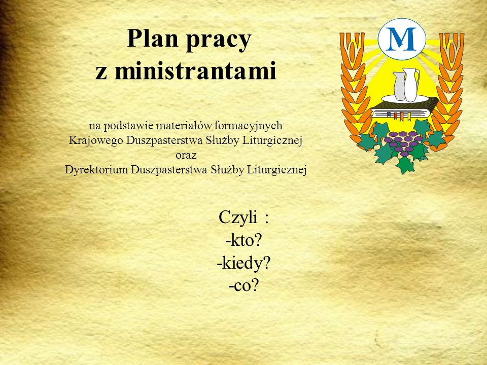 Plan pracy z ministrantami na podstawie materiałów formacyjnych Krajowego Duszpasterstwa Służby Liturgicznej oraz Dyrektorium Duszpasterstwa Służby Liturgicznej