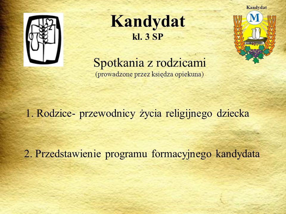 Kandydat Kandydat kl. 3 SP. Spotkania z rodzicami (prowadzone przez księdza opiekuna) 1. Rodzice- przewodnicy życia religijnego dziecka.