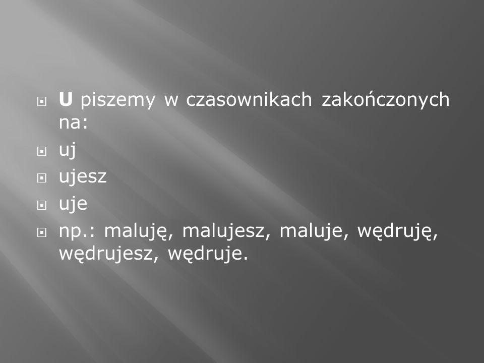 U piszemy w czasownikach zakończonych na: