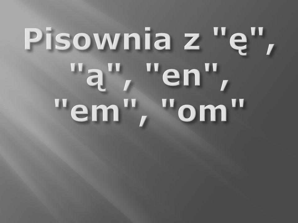 Pisownia z ę , ą , en , em , om