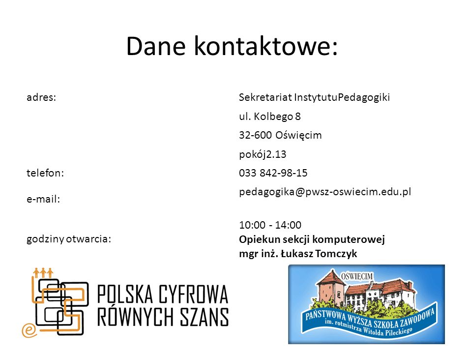 Dane kontaktowe: adres: Sekretariat InstytutuPedagogiki ul. Kolbego 8