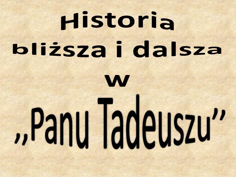 Historia bliższa i dalsza w ,,Panu Tadeuszu''