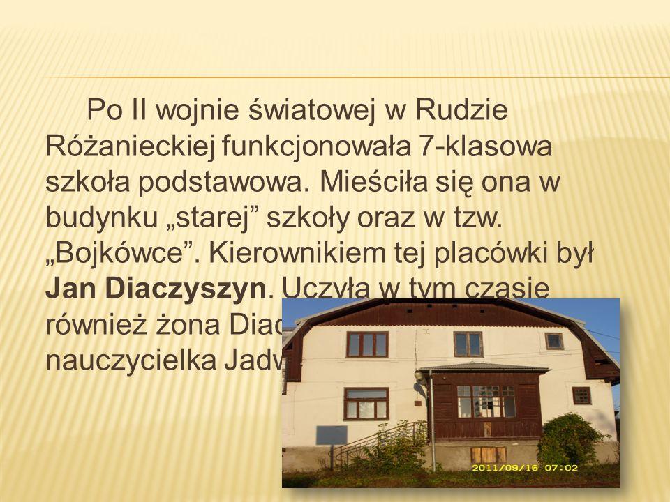 Po II wojnie światowej w Rudzie Różanieckiej funkcjonowała 7-klasowa szkoła podstawowa.