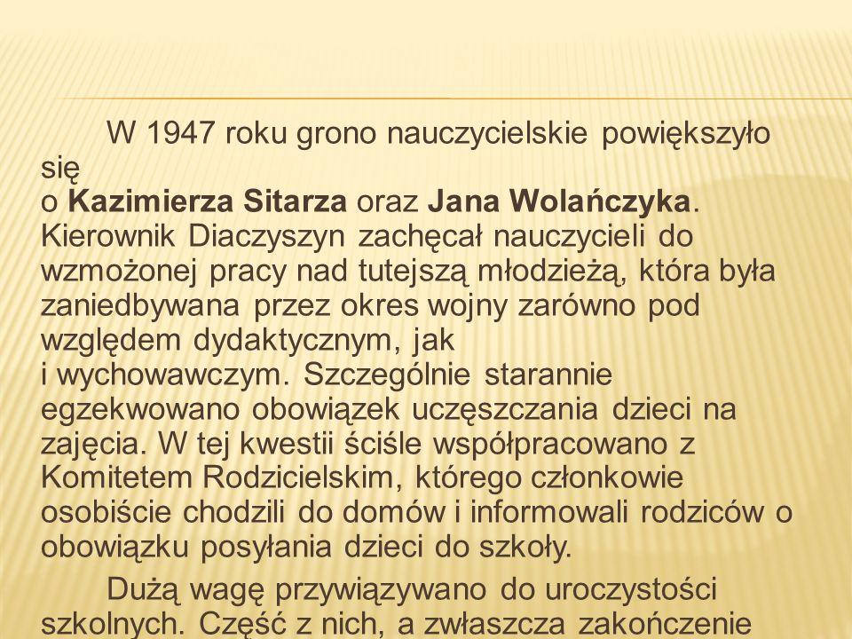 W 1947 roku grono nauczycielskie powiększyło się o Kazimierza Sitarza oraz Jana Wolańczyka.