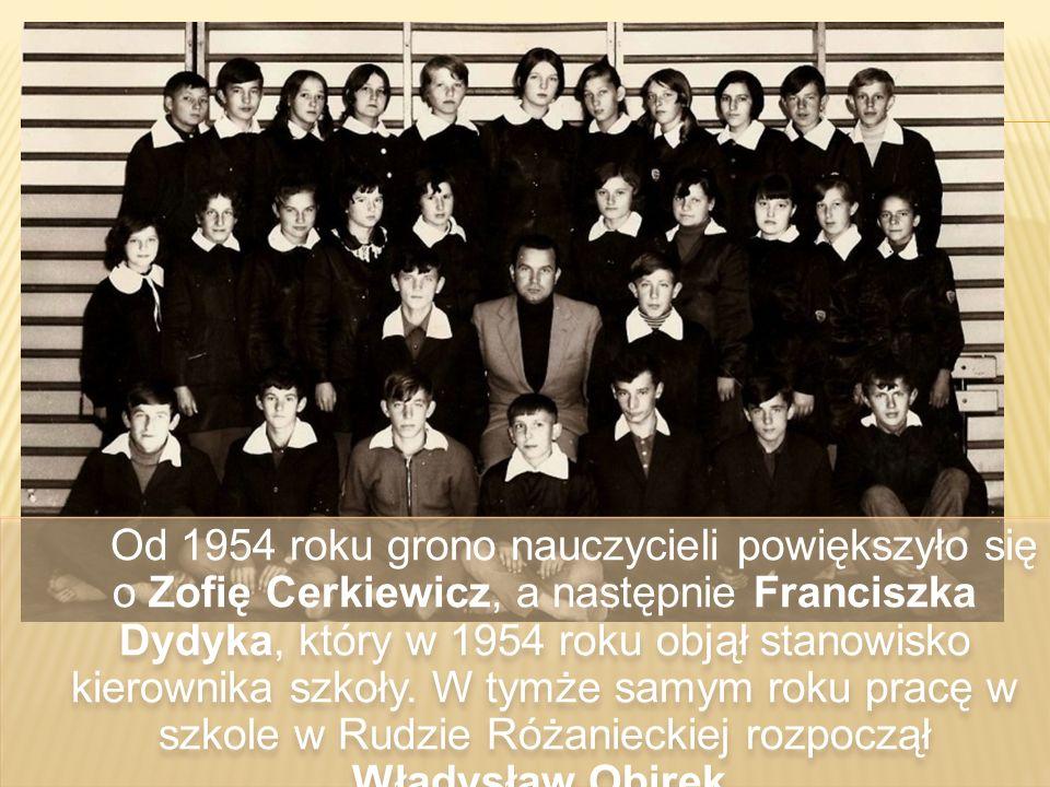 Od 1954 roku grono nauczycieli powiększyło się o Zofię Cerkiewicz, a następnie Franciszka Dydyka, który w 1954 roku objął stanowisko kierownika szkoły.