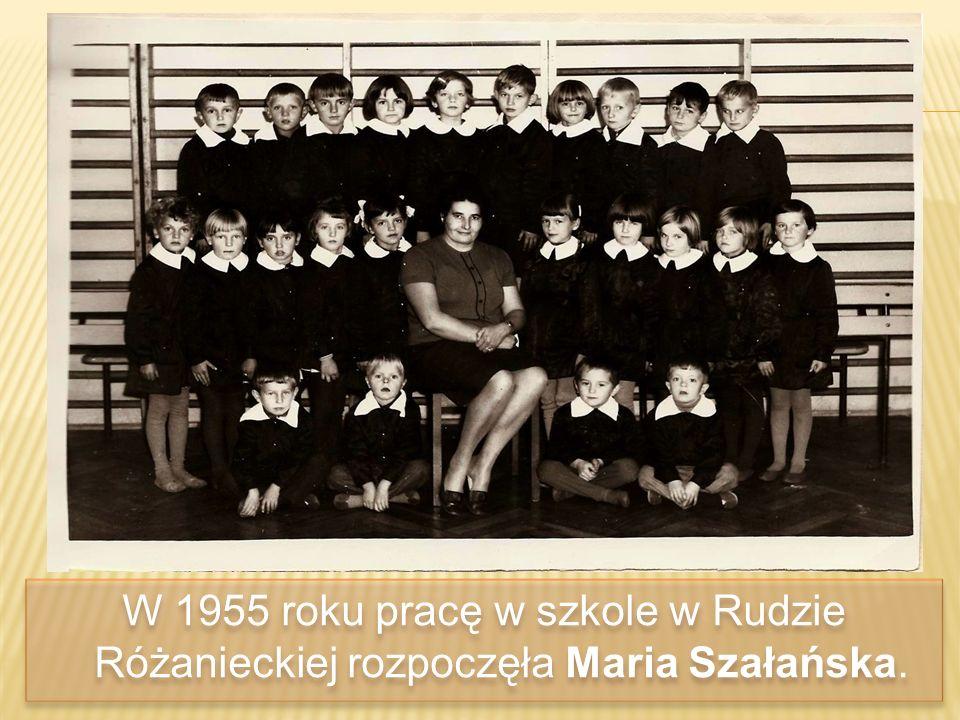 W 1955 roku pracę w szkole w Rudzie Różanieckiej rozpoczęła Maria Szałańska.
