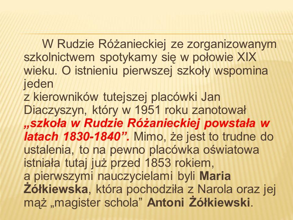 W Rudzie Różanieckiej ze zorganizowanym szkolnictwem spotykamy się w połowie XIX wieku.