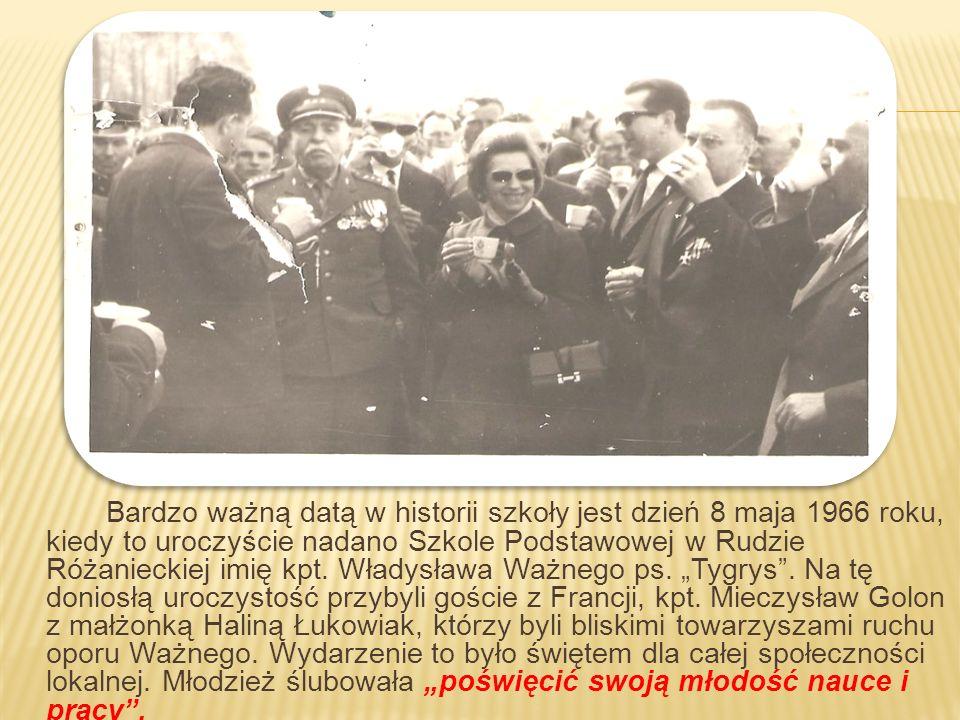 Bardzo ważną datą w historii szkoły jest dzień 8 maja 1966 roku, kiedy to uroczyście nadano Szkole Podstawowej w Rudzie Różanieckiej imię kpt.