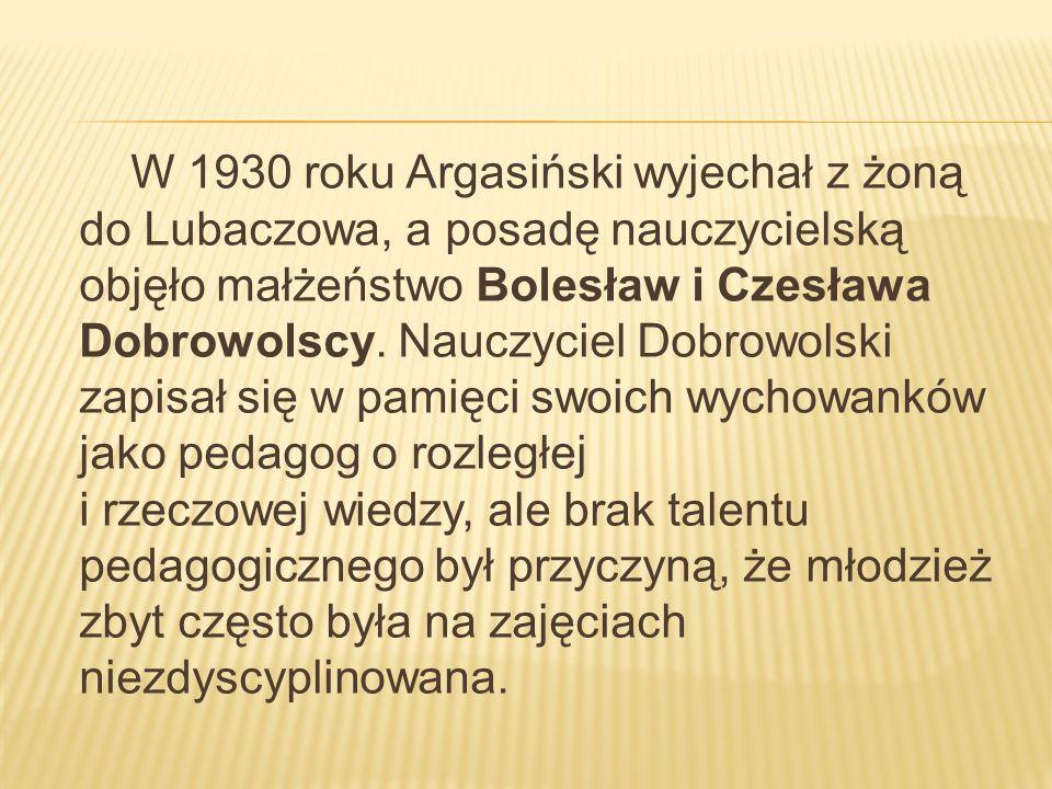 W 1930 roku Argasiński wyjechał z żoną do Lubaczowa, a posadę nauczycielską objęło małżeństwo Bolesław i Czesława Dobrowolscy.