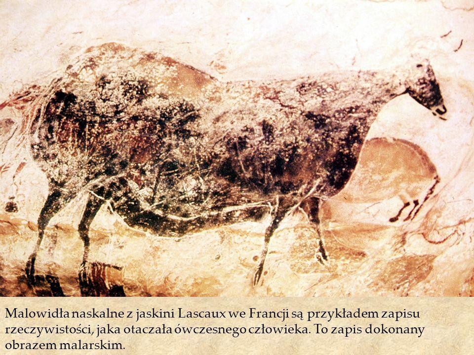 Malowidła naskalne z jaskini Lascaux we Francji są przykładem zapisu rzeczywistości, jaka otaczała ówczesnego człowieka.