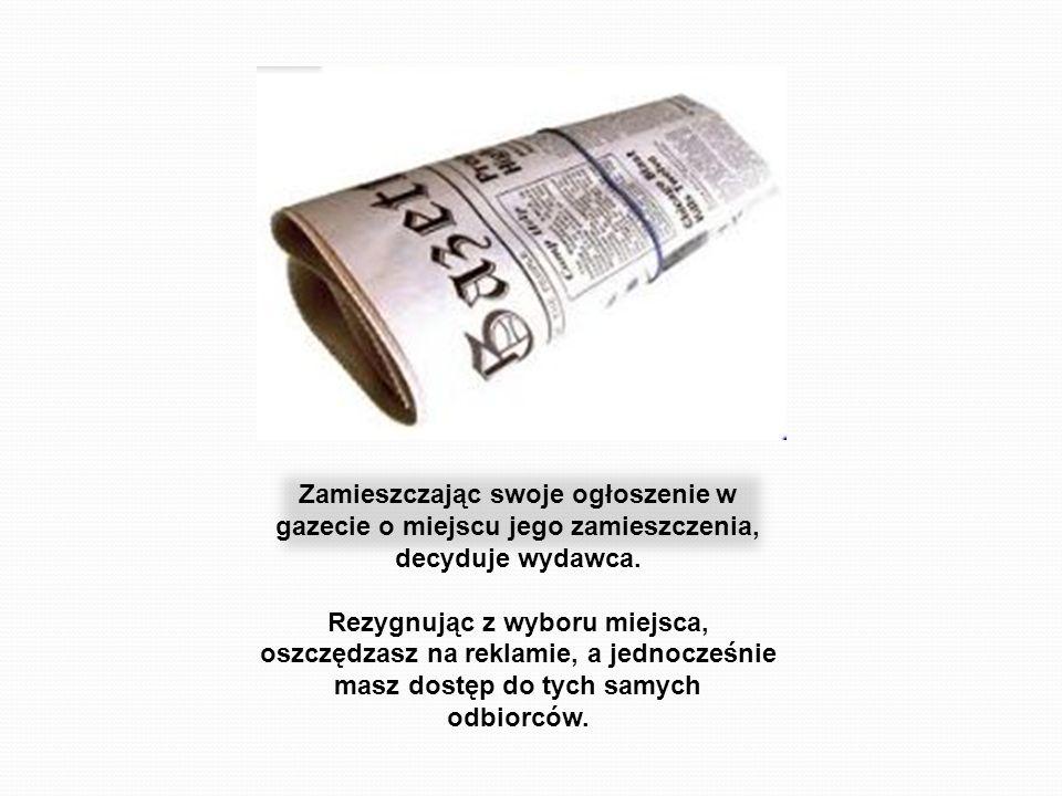 Zamieszczając swoje ogłoszenie w gazecie o miejscu jego zamieszczenia, decyduje wydawca.
