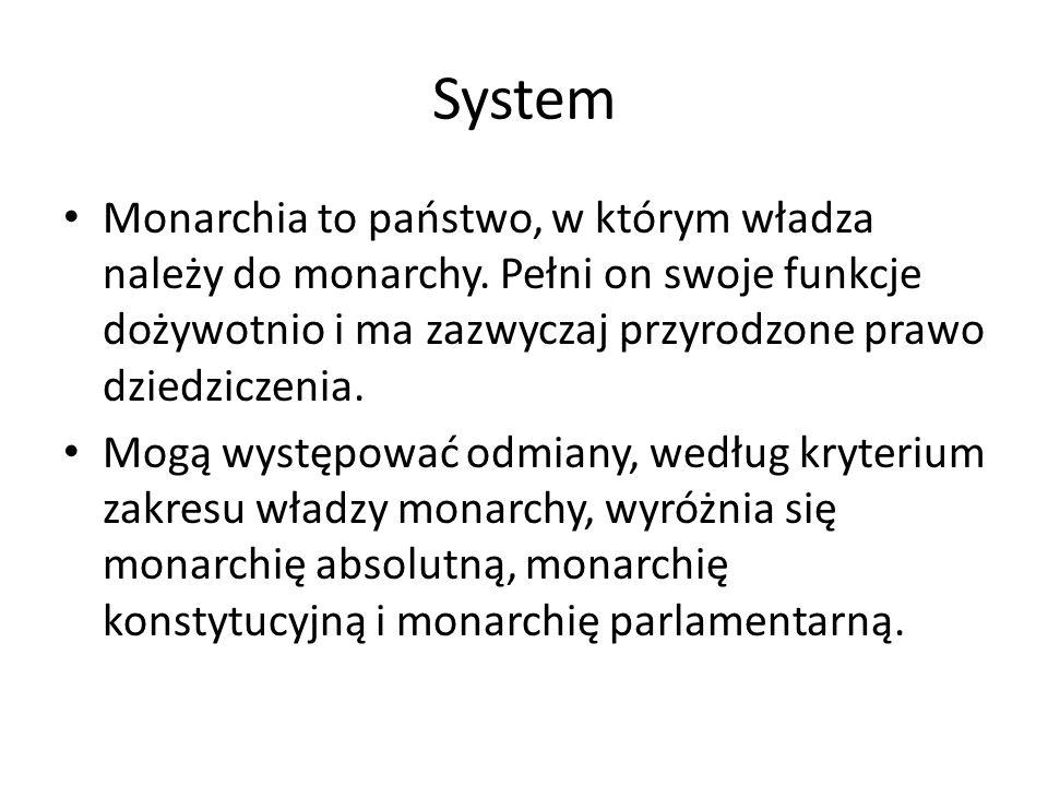 System Monarchia to państwo, w którym władza należy do monarchy. Pełni on swoje funkcje dożywotnio i ma zazwyczaj przyrodzone prawo dziedziczenia.