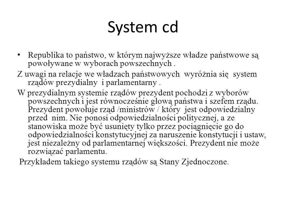 System cd Republika to państwo, w którym najwyższe władze państwowe są powoływane w wyborach powszechnych .