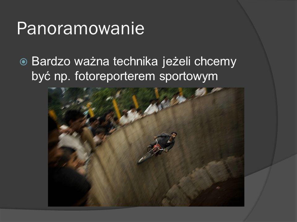 Panoramowanie Bardzo ważna technika jeżeli chcemy być np. fotoreporterem sportowym