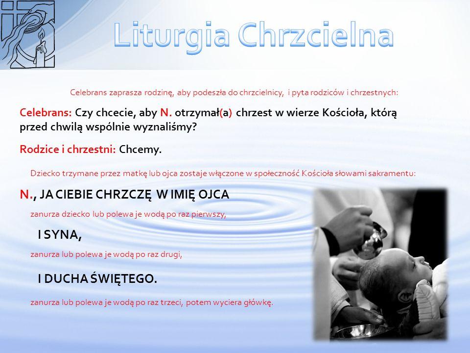 Liturgia Chrzcielna N., JA CIEBIE CHRZCZĘ W IMIĘ OJCA I SYNA,