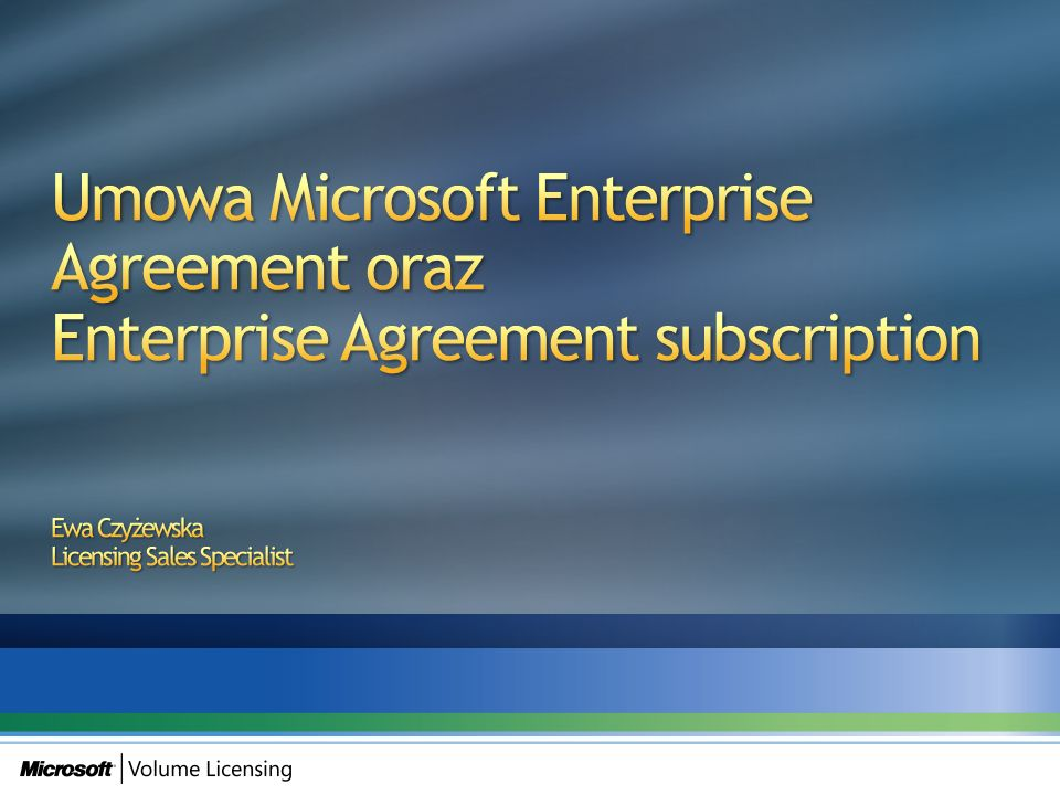 Umowa Microsoft Enterprise Agreement oraz Enterprise Agreement subscription Ewa Czyżewska Licensing Sales Specialist