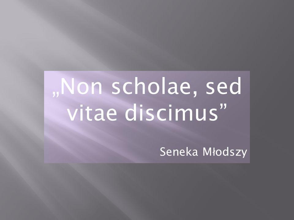 """Non scholae, sed vitae discimus Seneka Młodszy"