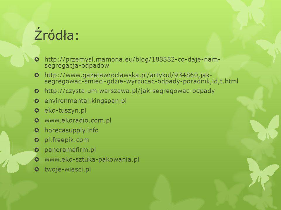 Źródła: http://przemysl.mamona.eu/blog/188882-co-daje-nam- segregacja-odpadow.