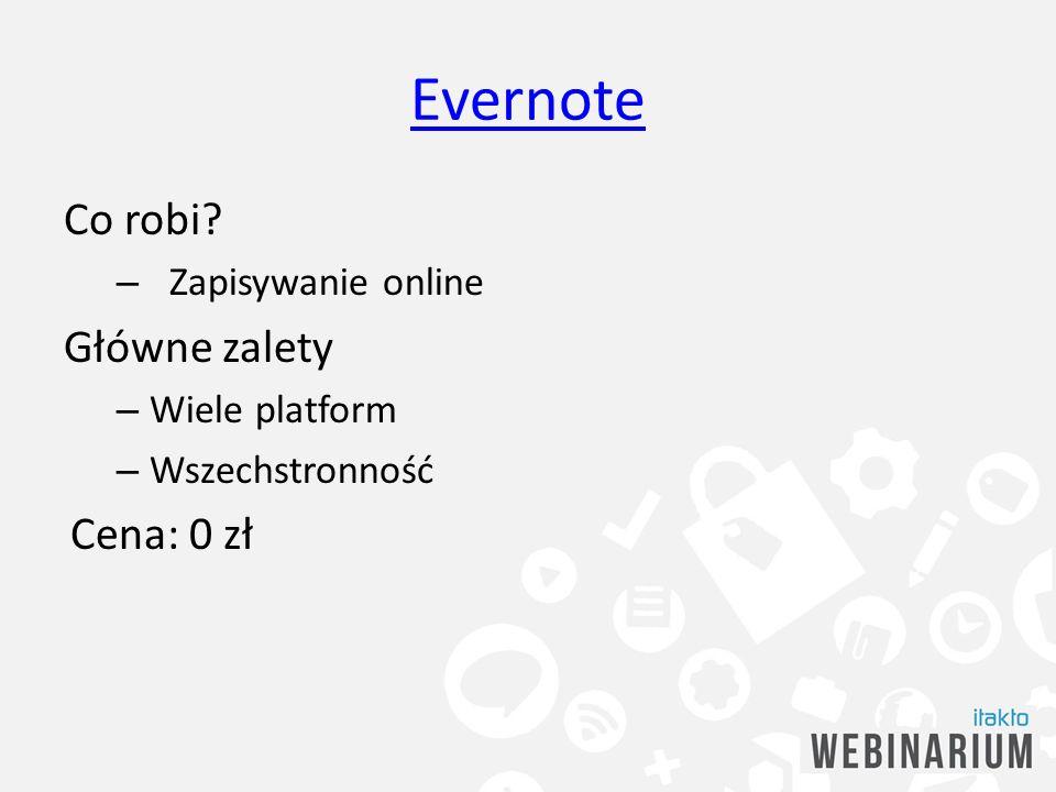 Evernote Co robi Główne zalety Cena: 0 zł Zapisywanie online