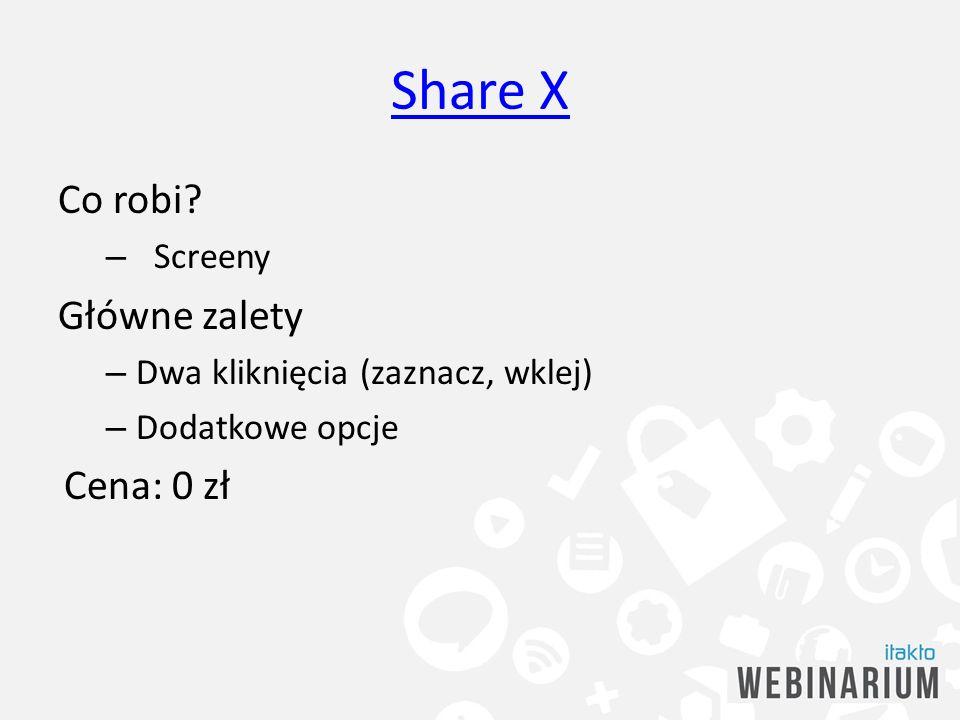 Share X Co robi Główne zalety Cena: 0 zł Screeny