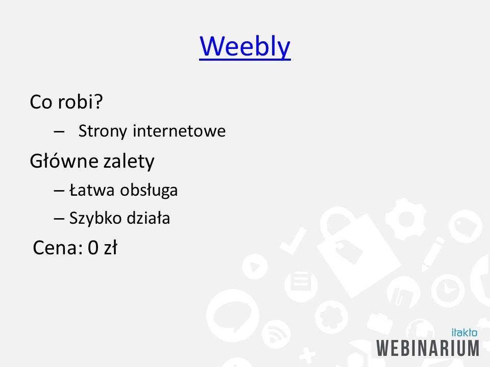 Weebly Co robi Główne zalety Cena: 0 zł Strony internetowe