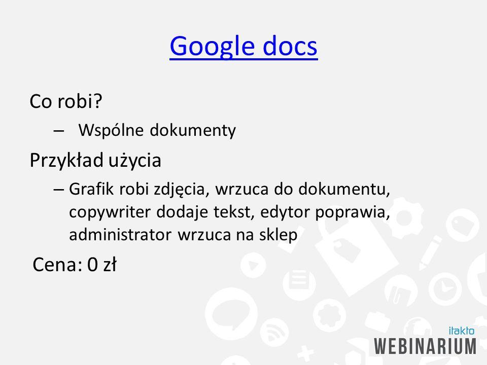Google docs Co robi Przykład użycia Cena: 0 zł Wspólne dokumenty