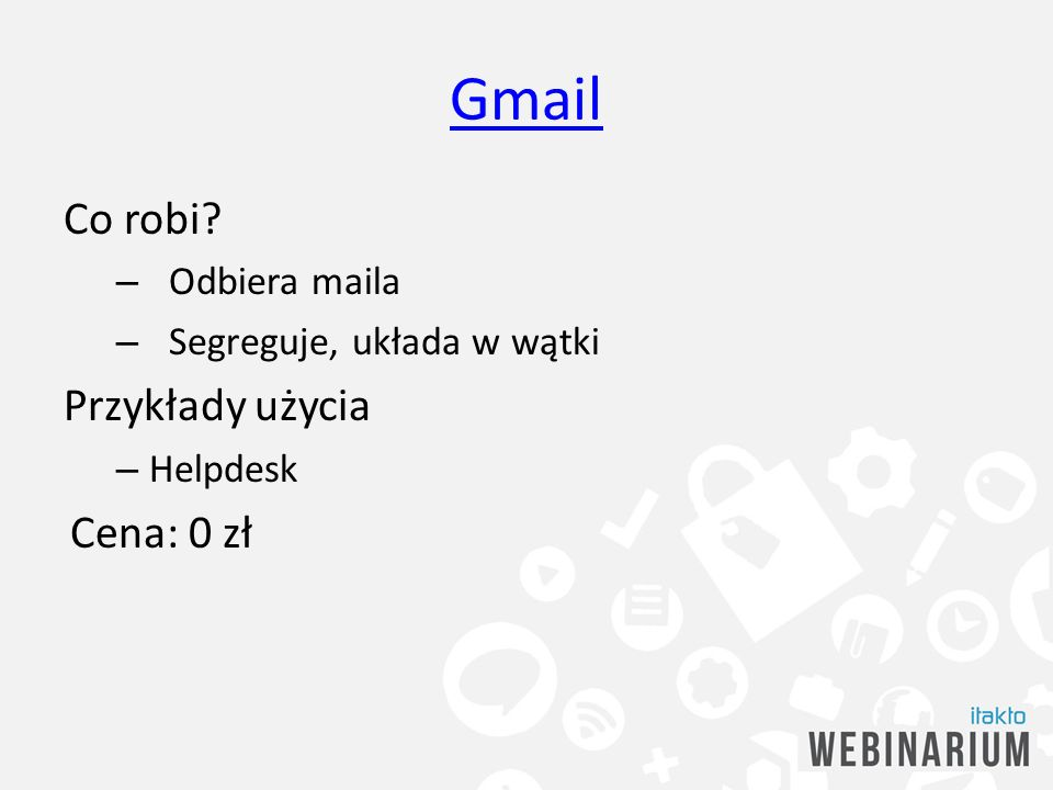 Gmail Co robi Przykłady użycia Cena: 0 zł Odbiera maila