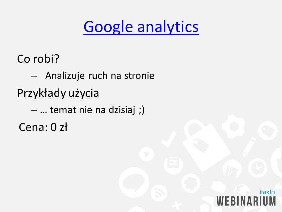 Google analytics Co robi Przykłady użycia Cena: 0 zł
