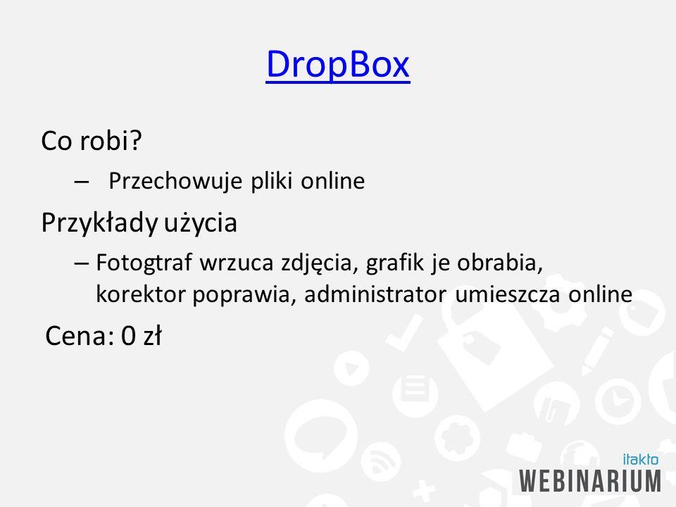 DropBox Co robi Przykłady użycia Cena: 0 zł Przechowuje pliki online