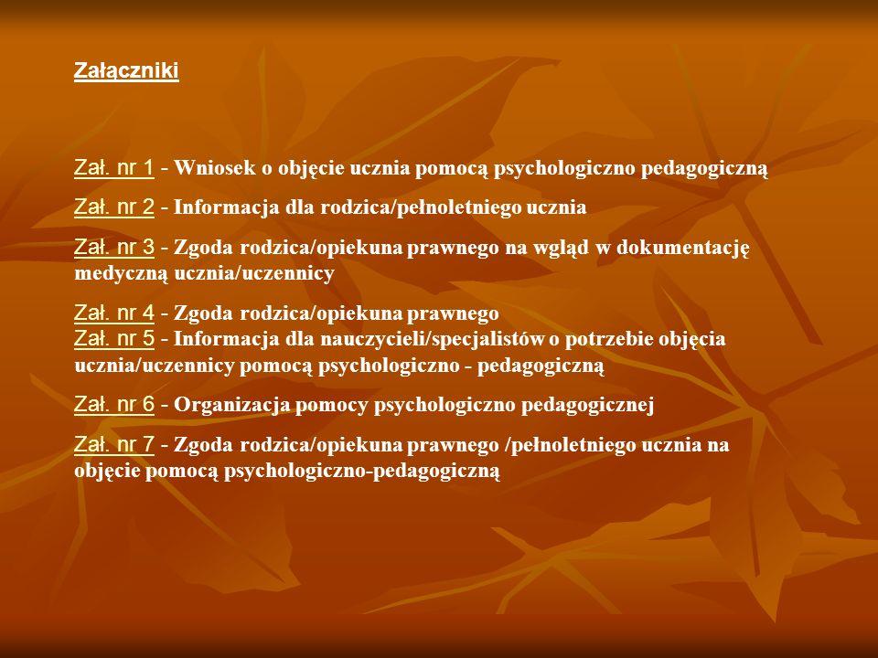 Załączniki Zał. nr 1 - Wniosek o objęcie ucznia pomocą psychologiczno pedagogiczną. Zał. nr 2 - Informacja dla rodzica/pełnoletniego ucznia.