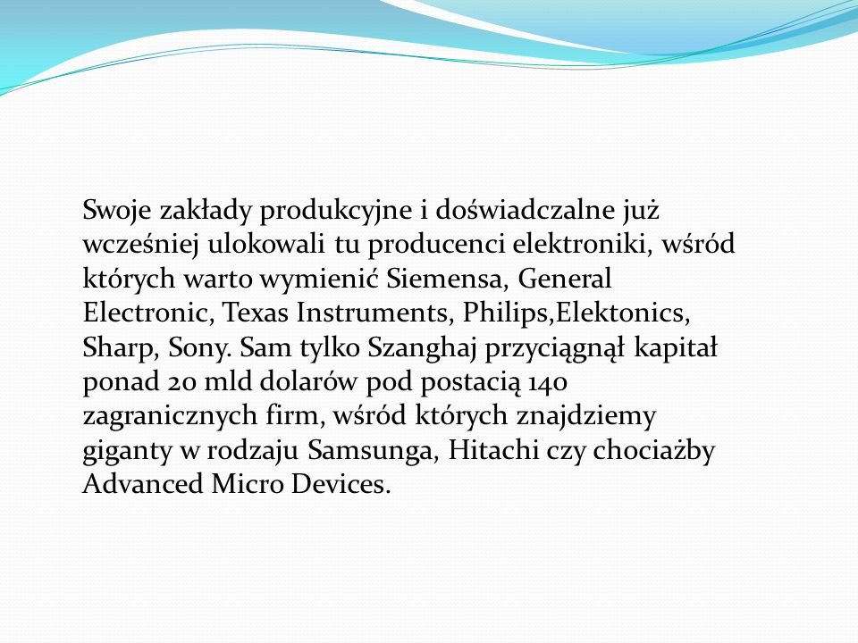 Swoje zakłady produkcyjne i doświadczalne już wcześniej ulokowali tu producenci elektroniki, wśród których warto wymienić Siemensa, General Electronic, Texas Instruments, Philips,Elektonics, Sharp, Sony.