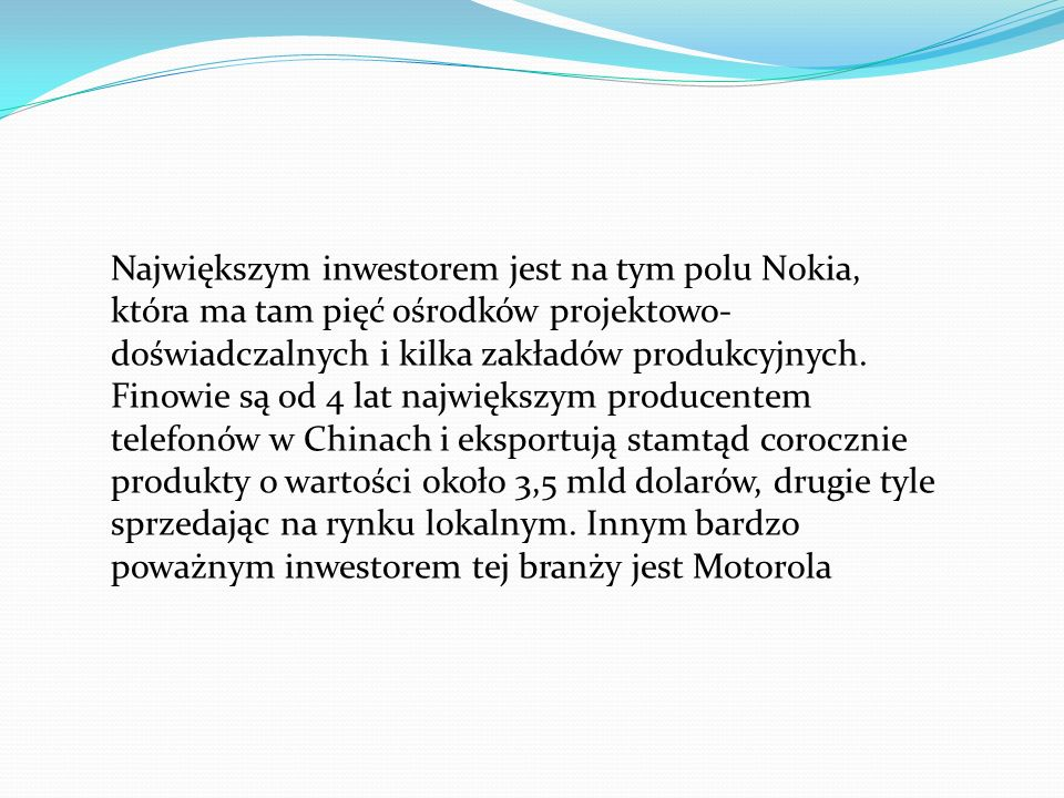 Największym inwestorem jest na tym polu Nokia, która ma tam pięć ośrodków projektowo-doświadczalnych i kilka zakładów produkcyjnych.