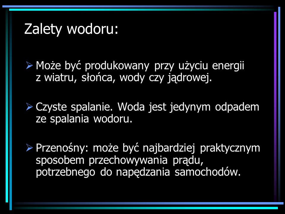 Zalety wodoru: Może być produkowany przy użyciu energii z wiatru, słońca, wody czy jądrowej.