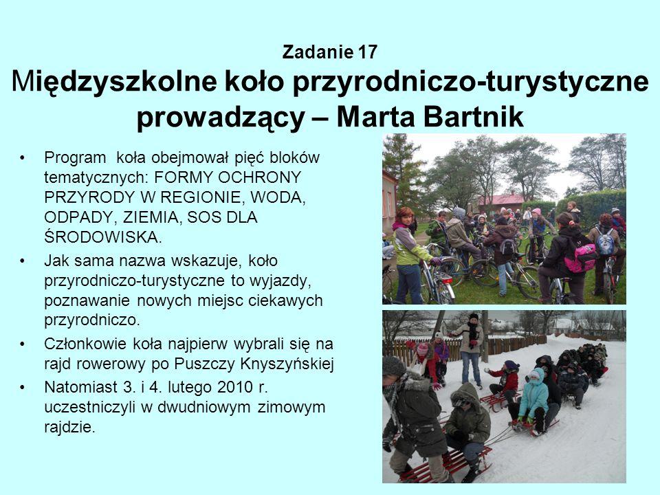 Zadanie 17 Międzyszkolne koło przyrodniczo-turystyczne prowadzący – Marta Bartnik