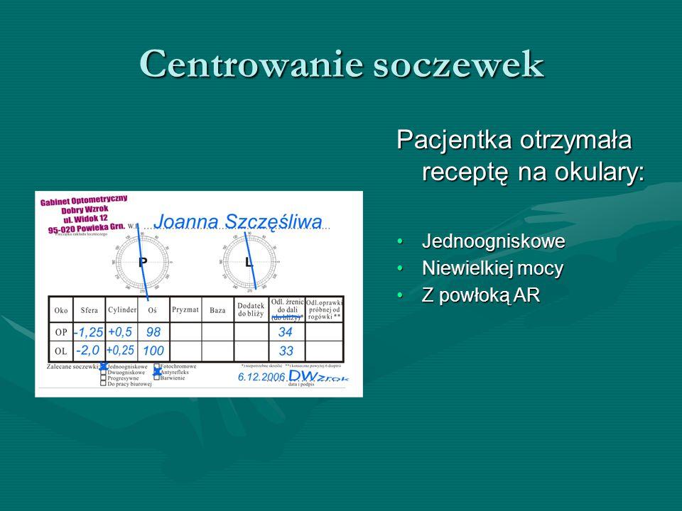Centrowanie soczewek Pacjentka otrzymała receptę na okulary: