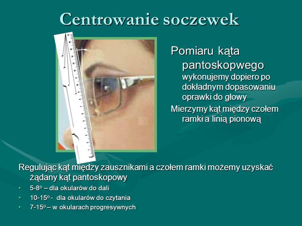 Centrowanie soczewek Pomiaru kąta pantoskopwego wykonujemy dopiero po dokładnym dopasowaniu oprawki do głowy.