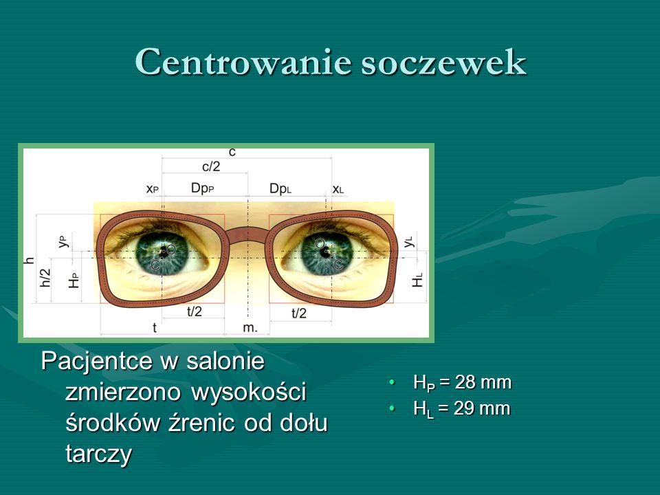 Centrowanie soczewek Pacjentce w salonie zmierzono wysokości środków źrenic od dołu tarczy. HP = 28 mm.