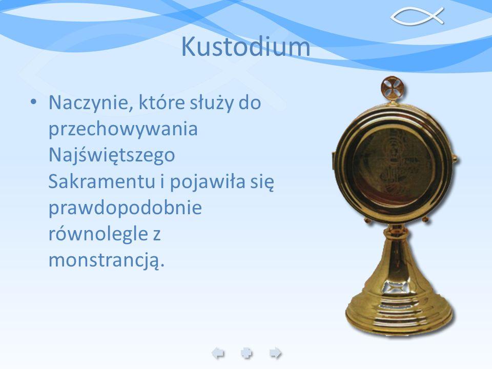 Kustodium Naczynie, które służy do przechowywania Najświętszego Sakramentu i pojawiła się prawdopodobnie równolegle z monstrancją.