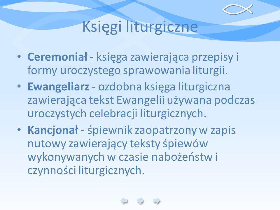Księgi liturgiczne Ceremoniał - księga zawierająca przepisy i formy uroczystego sprawowania liturgii.