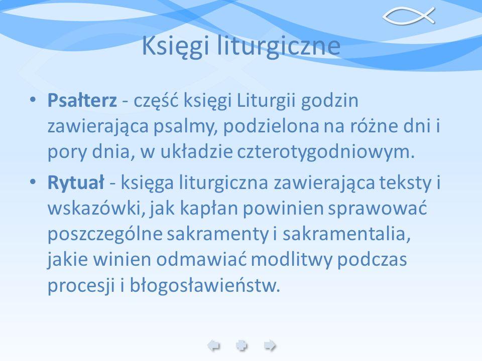 Księgi liturgiczne Psałterz - część księgi Liturgii godzin zawierająca psalmy, podzielona na różne dni i pory dnia, w układzie czterotygodniowym.