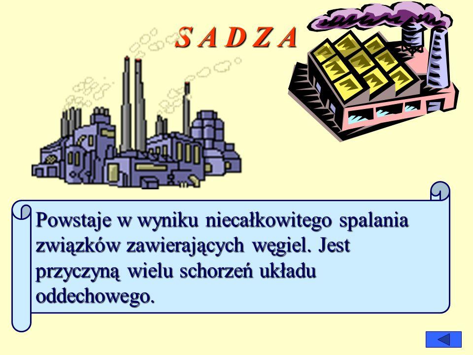 S A D Z A Powstaje w wyniku niecałkowitego spalania związków zawierających węgiel.