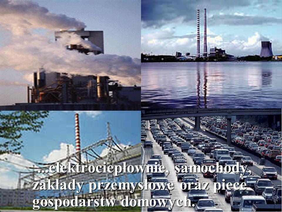 ...elektrociepłownie, samochody, zakłady przemysłowe oraz piece gospodarstw domowych.
