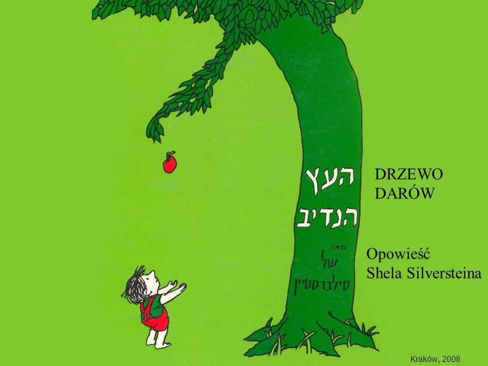 DRZEWO DARÓW Opowieść Shela Silversteina Kraków, 2008