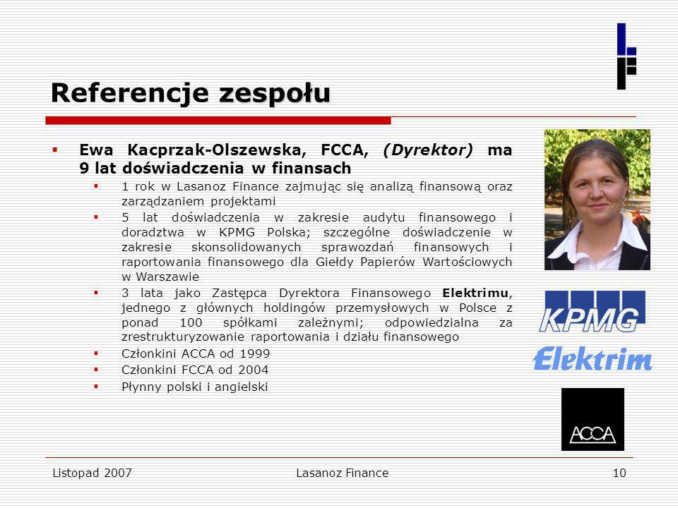 Referencje zespołu Ewa Kacprzak-Olszewska, FCCA, (Dyrektor) ma 9 lat doświadczenia w finansach.