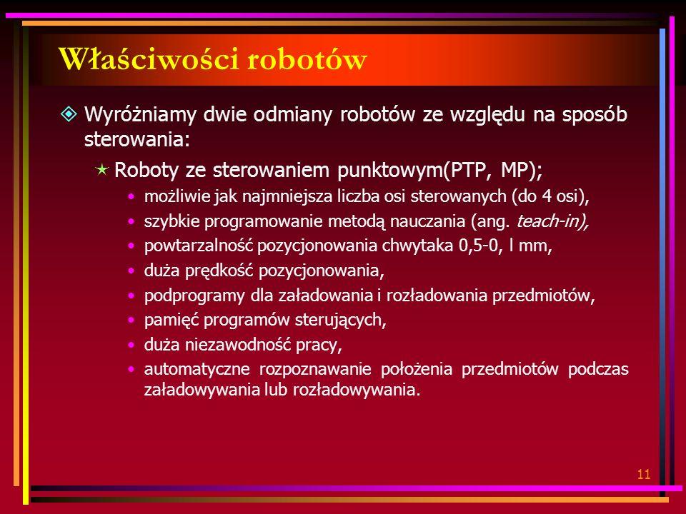 Właściwości robotów Wyróżniamy dwie odmiany robotów ze względu na sposób sterowania: Roboty ze sterowaniem punktowym(PTP, MP);