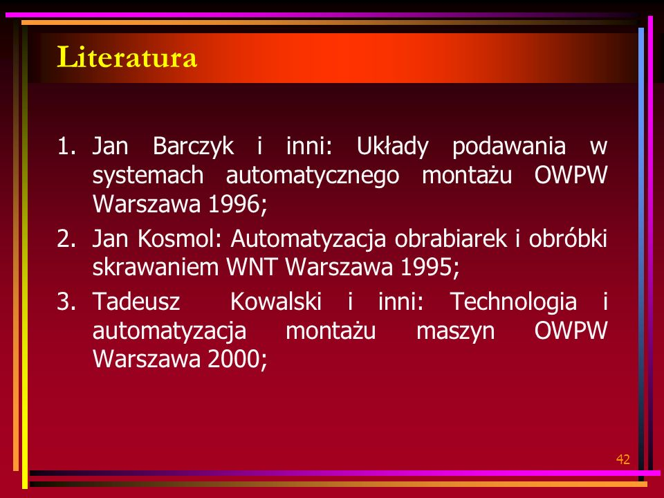 Literatura Jan Barczyk i inni: Układy podawania w systemach automatycznego montażu OWPW Warszawa 1996;