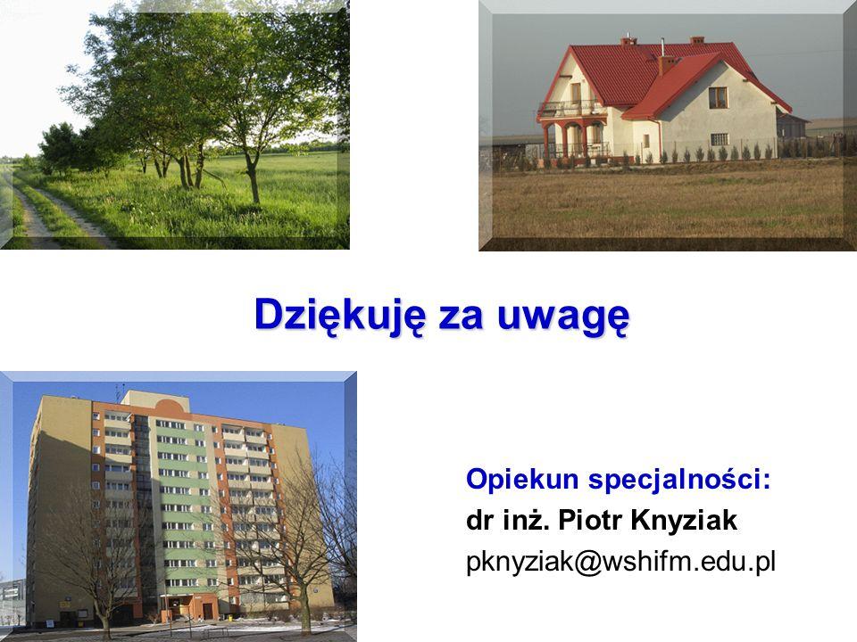 Dziękuję za uwagę Opiekun specjalności: dr inż. Piotr Knyziak